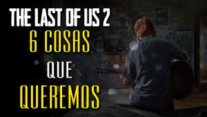 The Last of Us 2, cosas que queremos
